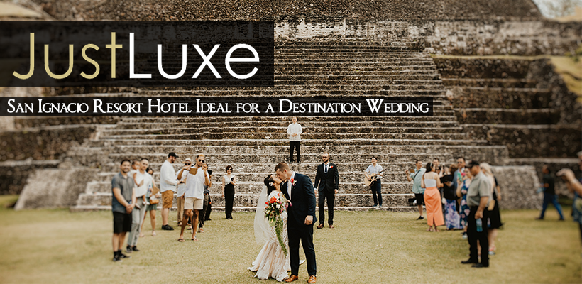 JustLuxe-San Ignacio Resort Hotel Ideal for a Destination Wedding