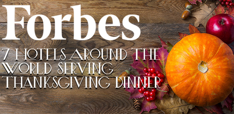 Forbes - 7 Hotels Around The World Serving Thanksgiving Dinner