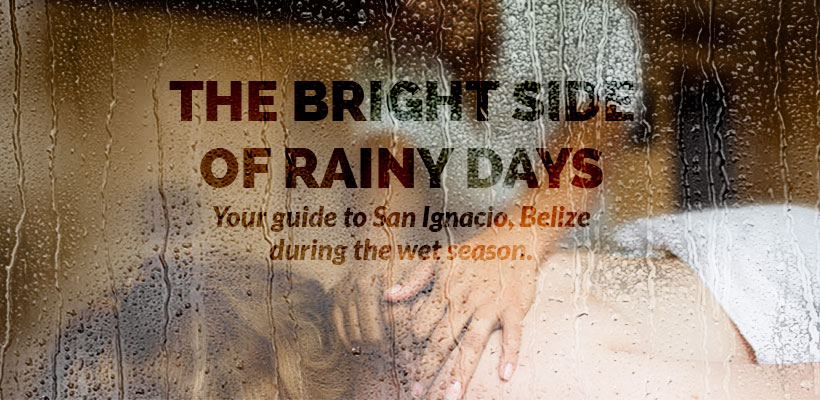The Bright Side of Rainy Days in San Ignacio, Belize